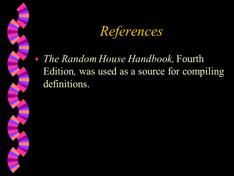 References w The Random House Handbook, Fourth Edition, was used as a source for compiling definitions.