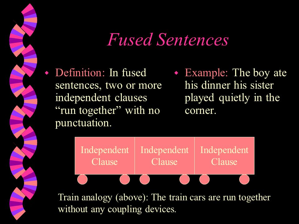 Fused Sentences w Definition: In fused sentences, two or more independent clauses run together with no punctuation.