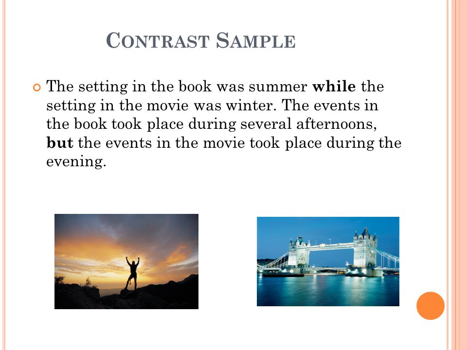 C ONTRAST S AMPLE The setting in the book was summer while the setting in the movie was winter.