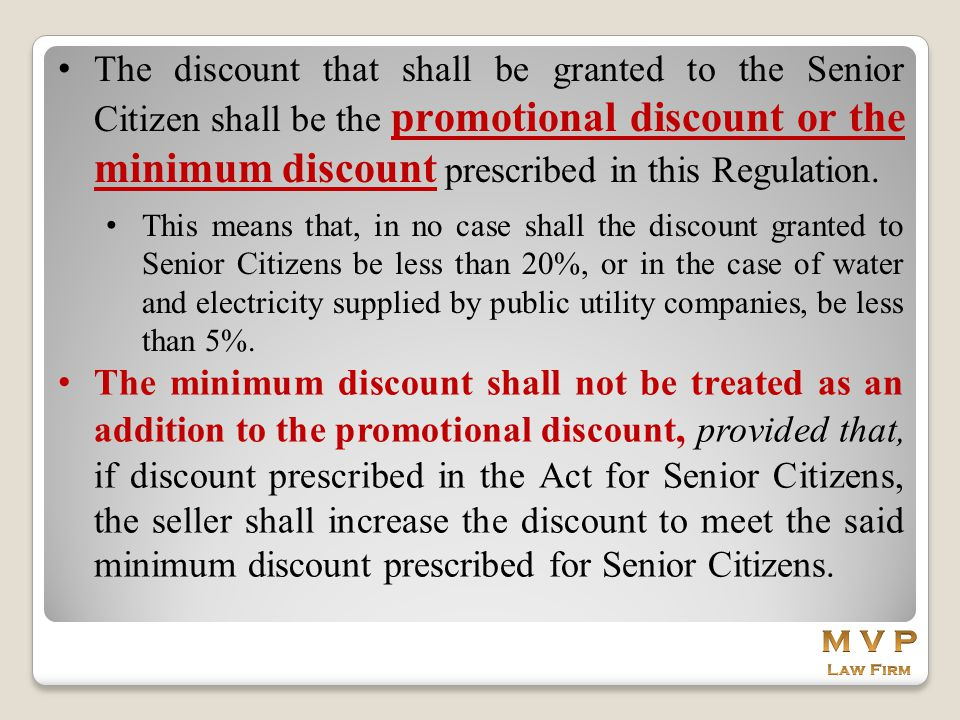 The discount that shall be granted to the Senior Citizen shall be the promotional discount or the minimum discount prescribed in this Regulation. This