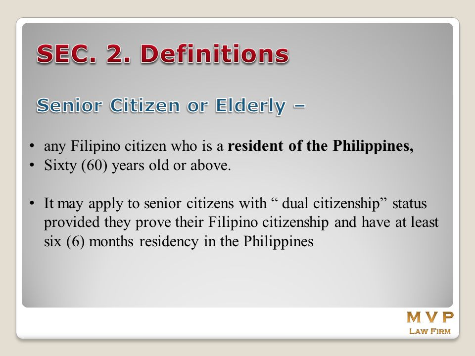 """any Filipino citizen who is a resident of the Philippines, Sixty (60) years old or above. It may apply to senior citizens with """" dual citizenship"""" sta"""