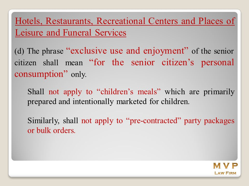 """Hotels, Restaurants, Recreational Centers and Places of Leisure and Funeral Services (d) The phrase """"exclusive use and enjoyment"""" of the senior citize"""