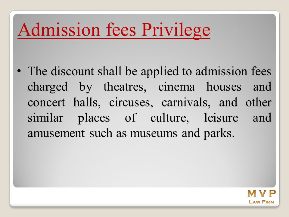 Admission fees Privilege The discount shall be applied to admission fees charged by theatres, cinema houses and concert halls, circuses, carnivals, an