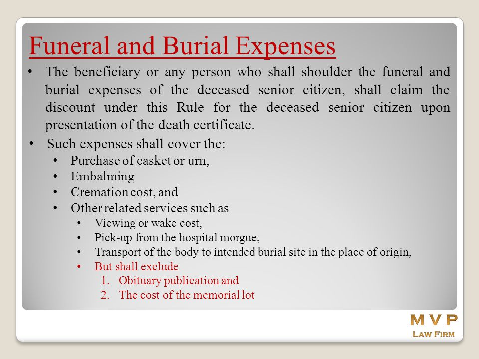 Funeral and Burial Expenses The beneficiary or any person who shall shoulder the funeral and burial expenses of the deceased senior citizen, shall cla