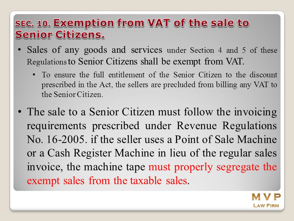 Sales of any goods and services under Section 4 and 5 of these Regulations to Senior Citizens shall be exempt from VAT. To ensure the full entitlement