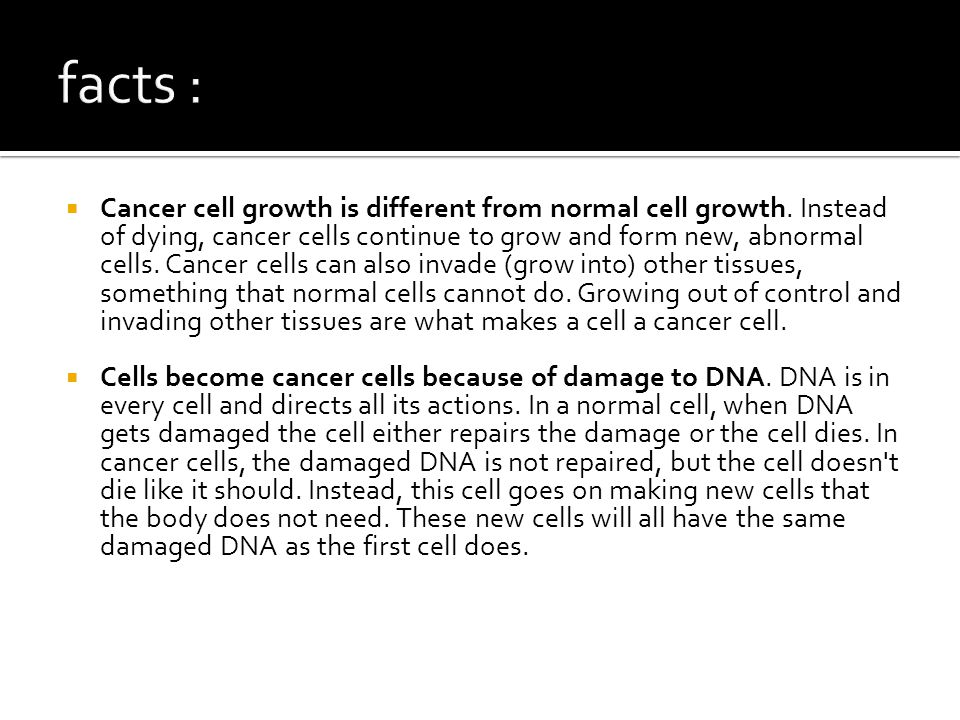  Cancer cell growth is different from normal cell growth.