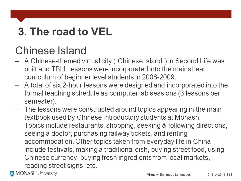 "24 Nov 2014Virtually Enhanced Languages12 3. The road to VEL Chinese Island –A Chinese-themed virtual city (""Chinese Island"") in Second Life was built"