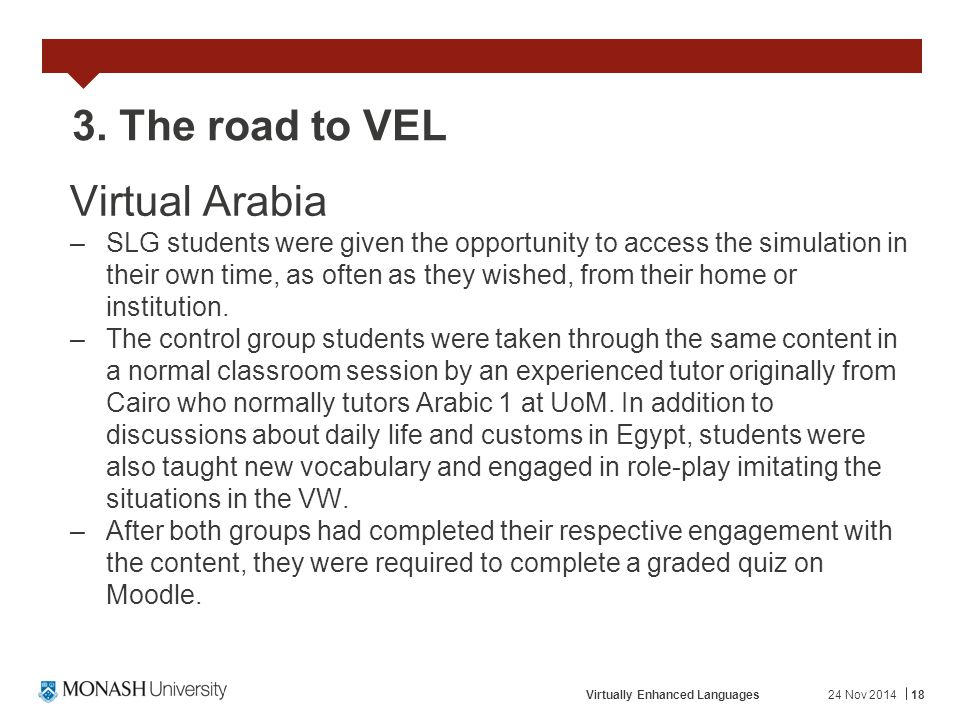 24 Nov 2014Virtually Enhanced Languages18 3. The road to VEL Virtual Arabia –SLG students were given the opportunity to access the simulation in their