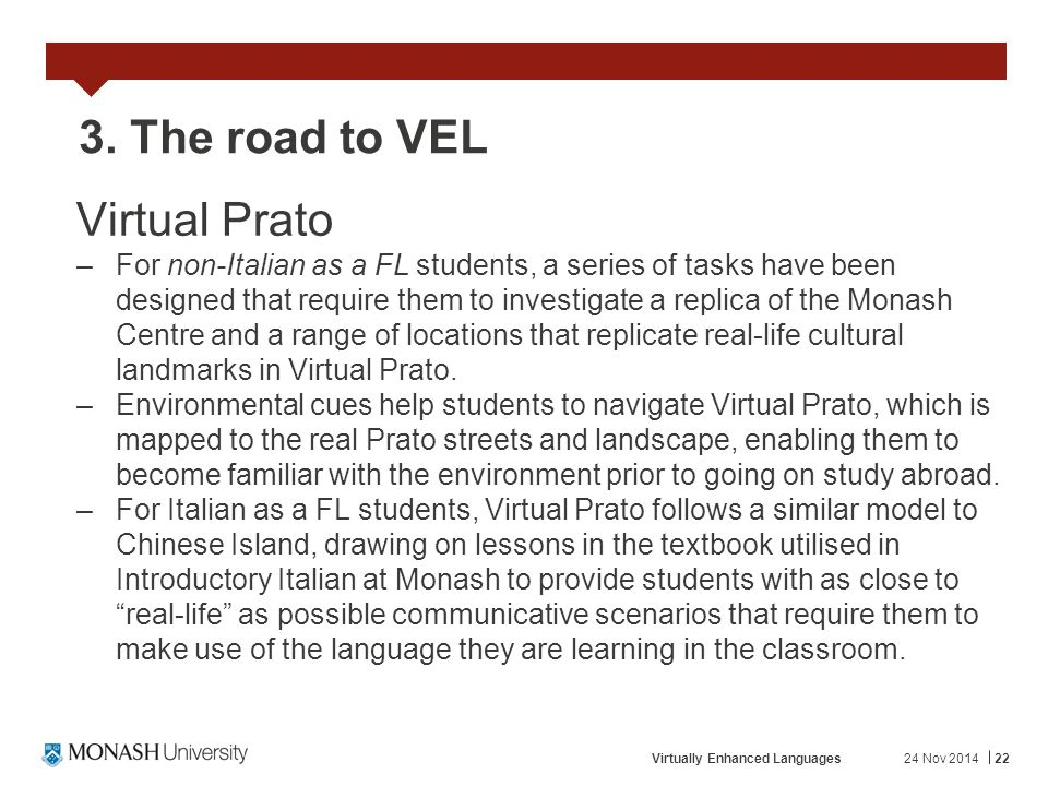 24 Nov 201422 3. The road to VEL Virtual Prato –For non-Italian as a FL students, a series of tasks have been designed that require them to investigat