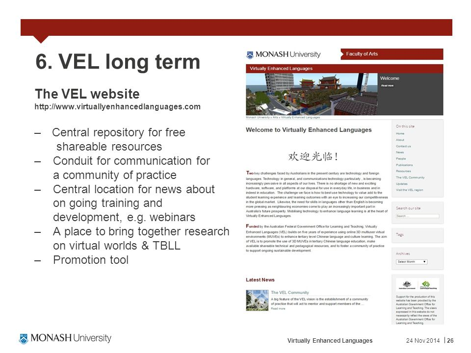 24 Nov 2014Virtually Enhanced Languages26 6. VEL long term The VEL website http://www.virtuallyenhancedlanguages.com –Central repository for free shar