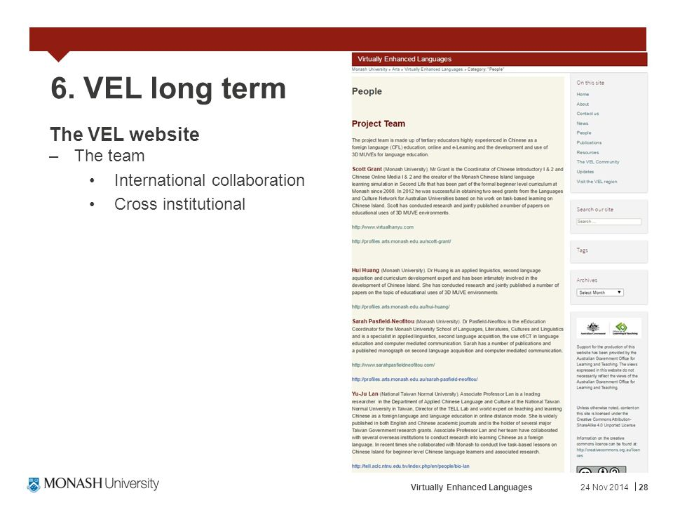 24 Nov 2014Virtually Enhanced Languages28 6. VEL long term The VEL website –The team International collaboration Cross institutional