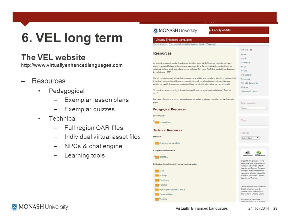 24 Nov 2014Virtually Enhanced Languages29 6. VEL long term The VEL website http://www.virtuallyenhancedlanguages.com –Resources Pedagogical –Exemplar