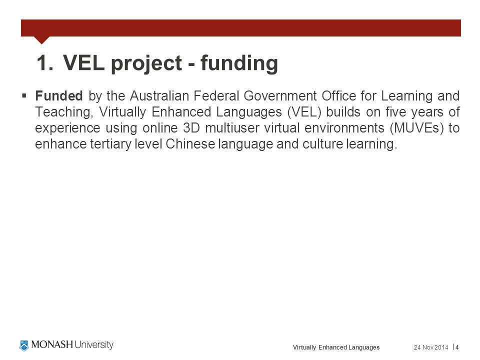 24 Nov 2014Virtually Enhanced Languages4 1.VEL project - funding  Funded by the Australian Federal Government Office for Learning and Teaching, Virtu