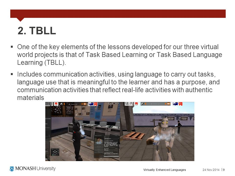 24 Nov 2014Virtually Enhanced Languages9 2. TBLL  One of the key elements of the lessons developed for our three virtual world projects is that of Ta