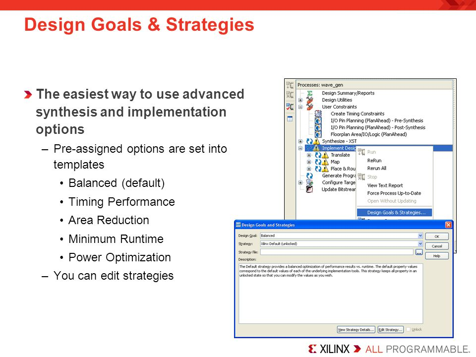 Design Goals & Strategies The easiest way to use advanced synthesis and implementation options –Pre-assigned options are set into templates Balanced (