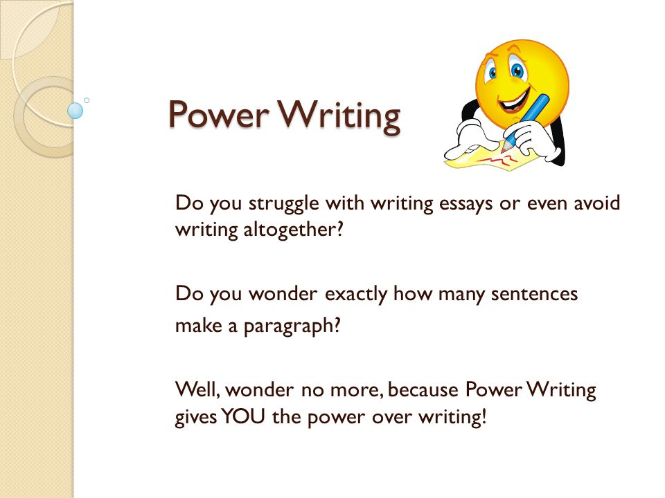 Power Writing Do you struggle with writing essays or even avoid writing altogether.