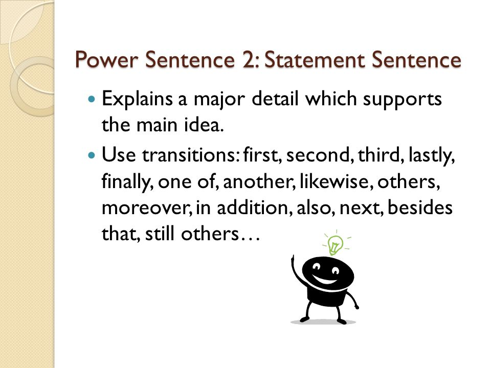 Power Sentence 2: Statement Sentence Explains a major detail which supports the main idea.