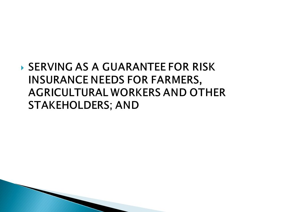  SERVING AS A GUARANTEE FOR RISK INSURANCE NEEDS FOR FARMERS, AGRICULTURAL WORKERS AND OTHER STAKEHOLDERS; AND