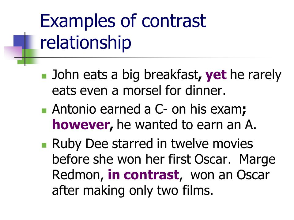 Examples of contrast relationship John eats a big breakfast, yet he rarely eats even a morsel for dinner.