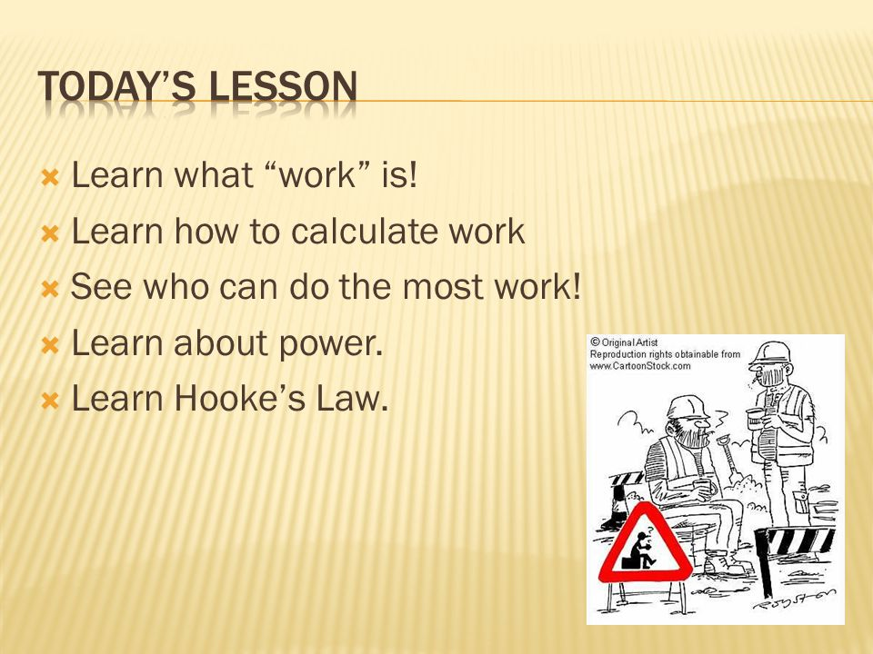  Learn what work is. Learn how to calculate work  See who can do the most work.