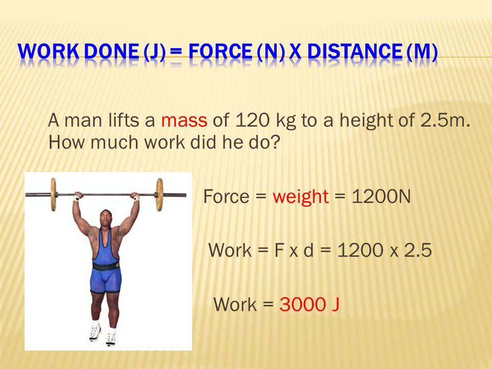 A man lifts a mass of 120 kg to a height of 2.5m. How much work did he do