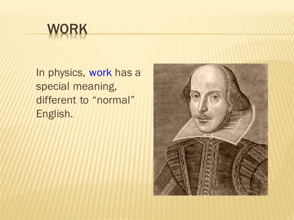 In physics, work has a special meaning, different to normal English.