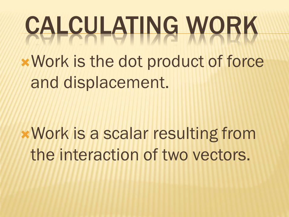 s W = F s W = F s cos  Only the component of force aligned with displacement does work.