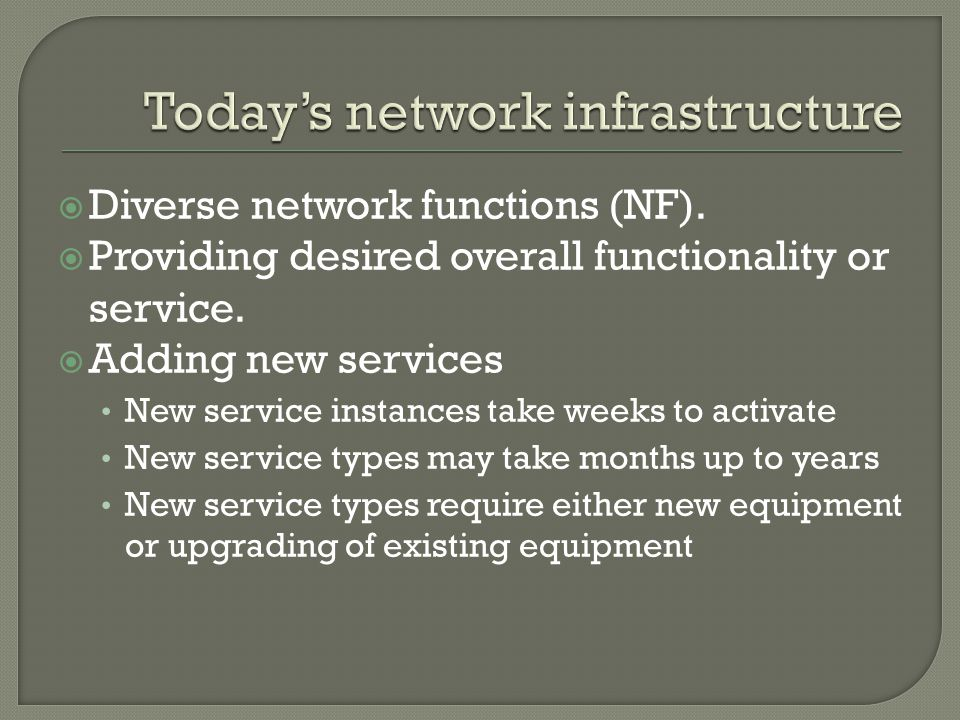  Diverse network functions (NF).  Providing desired overall functionality or service.