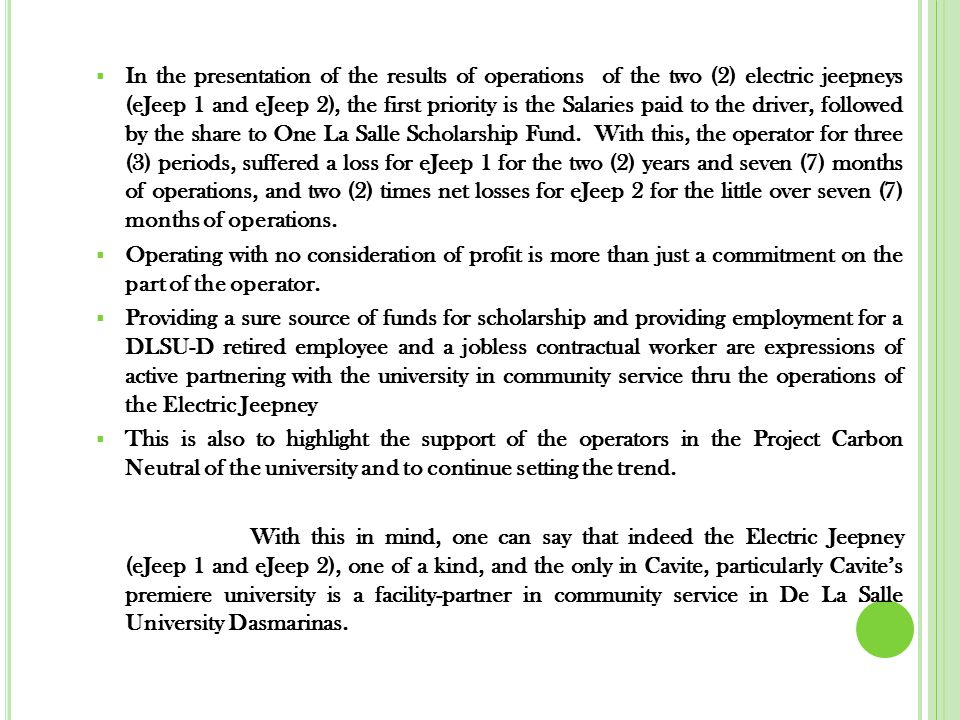  In the presentation of the results of operations of the two (2) electric jeepneys (eJeep 1 and eJeep 2), the first priority is the Salaries paid to the driver, followed by the share to One La Salle Scholarship Fund.