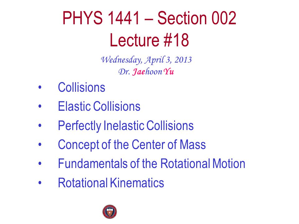 PHYS 1441 – Section 002 Lecture #18 Wednesday, April 3, 2013 Dr.