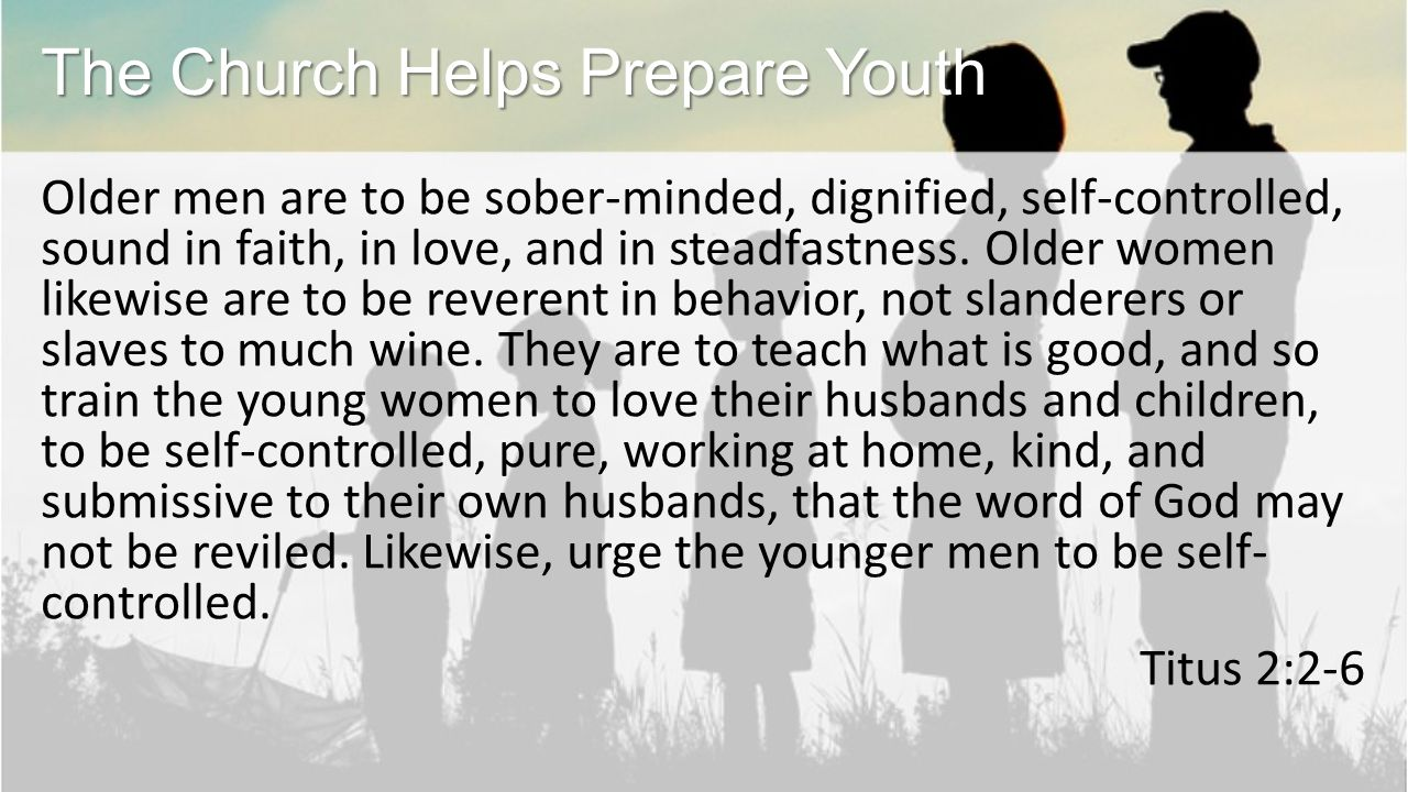 Older men are to be sober-minded, dignified, self-controlled, sound in faith, in love, and in steadfastness.