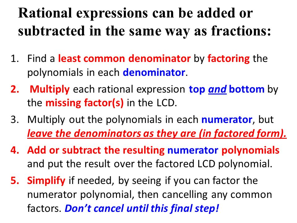 Rational expressions can be added or subtracted in the same way as fractions: 1.Find a least common denominator by factoring the polynomials in each d