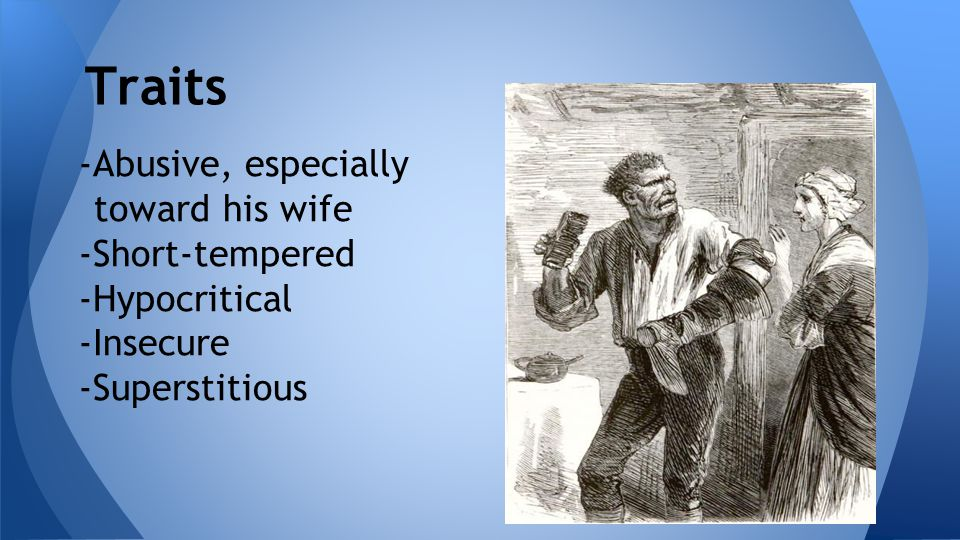 Traits -Abusive, especially toward his wife -Short-tempered -Hypocritical -Insecure -Superstitious