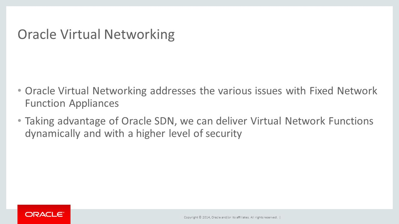 Copyright © 2014, Oracle and/or its affiliates. All rights reserved. | Oracle Virtual Networking Oracle Virtual Networking addresses the various issue