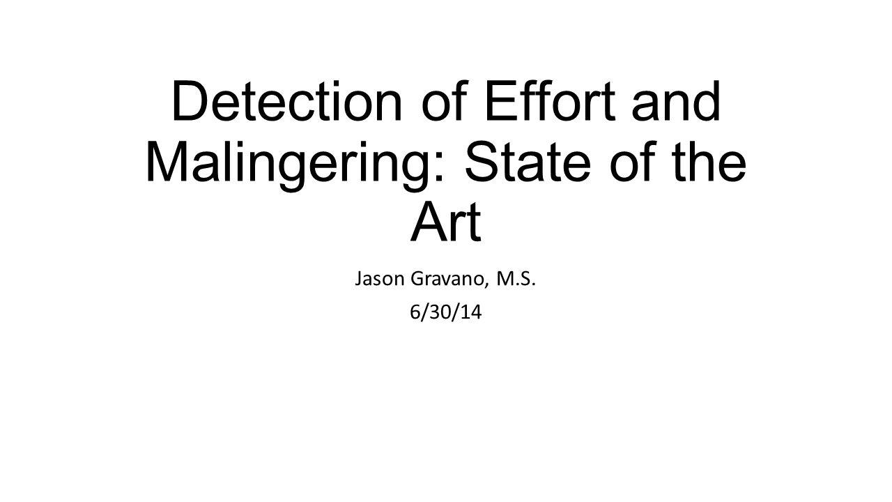 Detection of Effort and Malingering: State of the Art Jason Gravano, M.S. 6/30/14