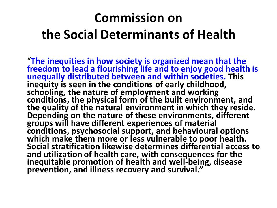 Commission on the Social Determinants of Health Overarching recommendations Improve daily living conditions, i.e.