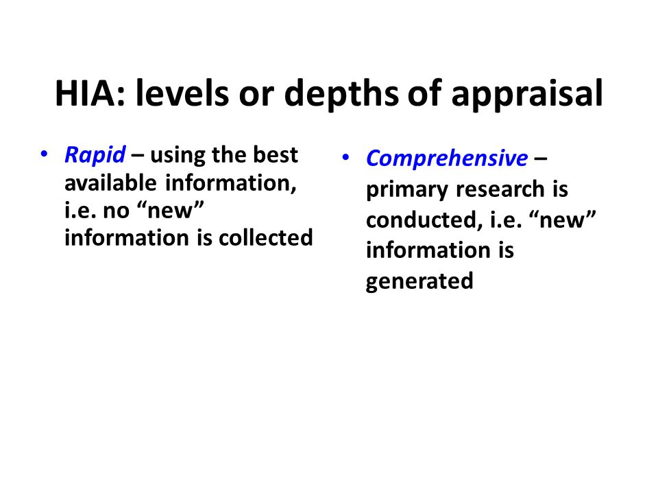 HIA: levels or depths of appraisal Rapid – using the best available information, i.e.