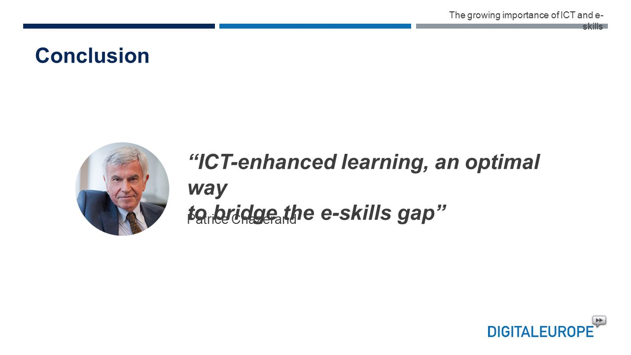 Conclusion ICT-enhanced learning, an optimal way to bridge the e-skills gap Patrice Chazerand The growing importance of ICT and e- skills