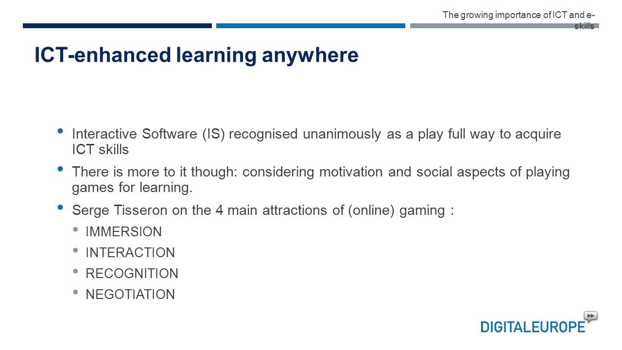 ICT-enhanced learning anywhere Interactive Software (IS) recognised unanimously as a play full way to acquire ICT skills There is more to it though: considering motivation and social aspects of playing games for learning.