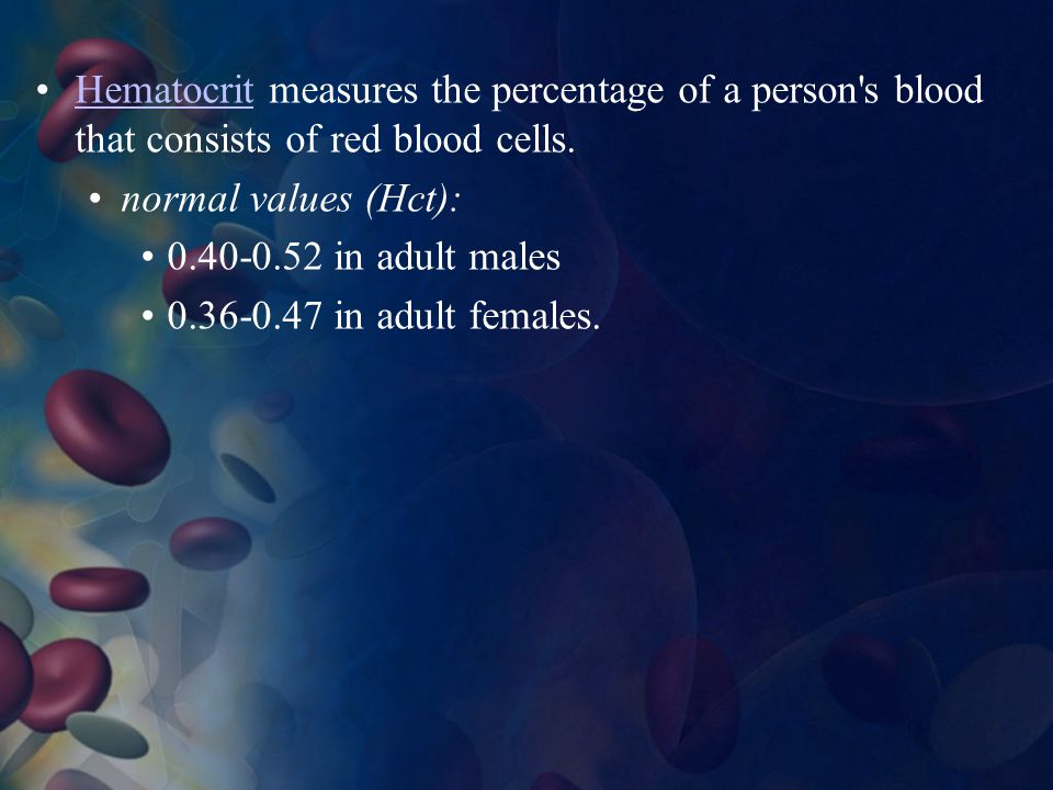 Hematocrit measures the percentage of a person s blood that consists of red blood cells.Hematocrit normal values (Hct): 0.40-0.52 in adult males 0.36-0.47 in adult females.