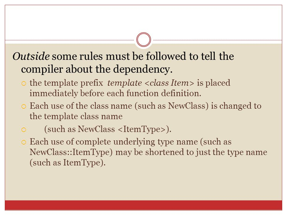 Outside some rules must be followed to tell the compiler about the dependency.  the template prefix template is placed immediately before each functi