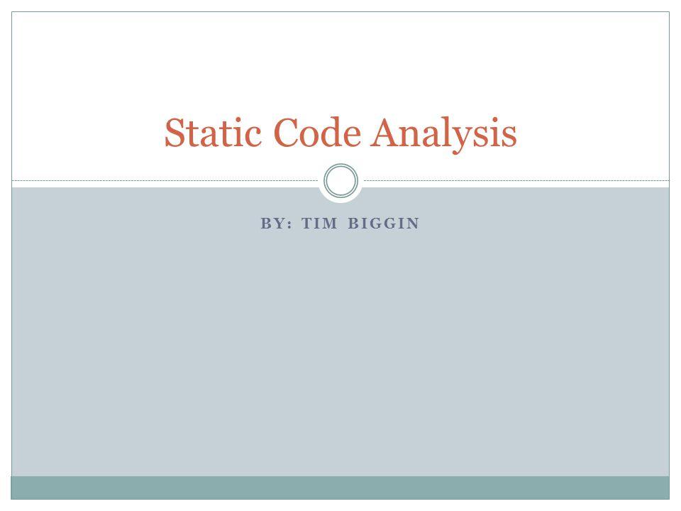 BY: TIM BIGGIN Static Code Analysis