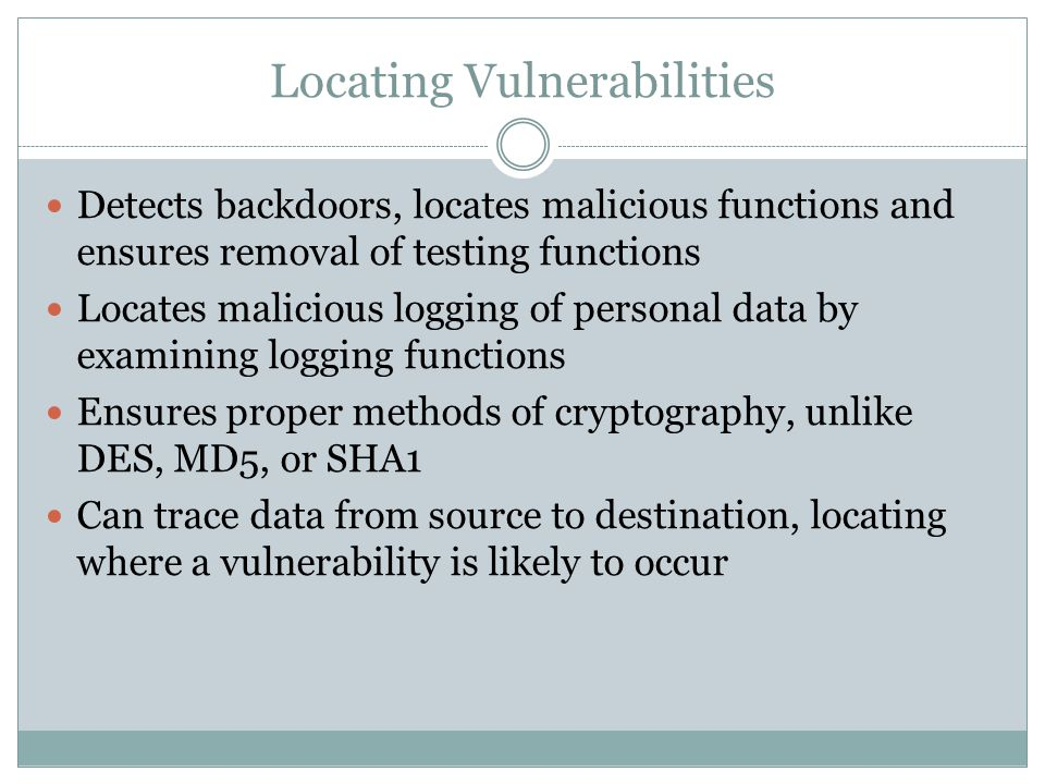 Locating Vulnerabilities Detects backdoors, locates malicious functions and ensures removal of testing functions Locates malicious logging of personal