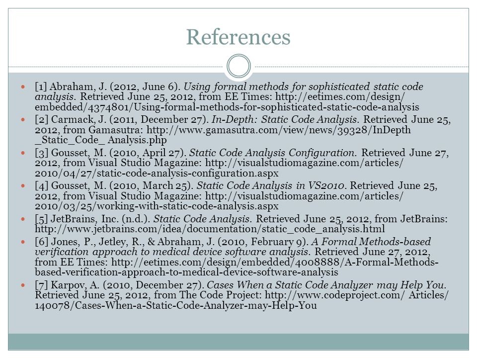 References [1] Abraham, J. (2012, June 6). Using formal methods for sophisticated static code analysis. Retrieved June 25, 2012, from EE Times: http:/