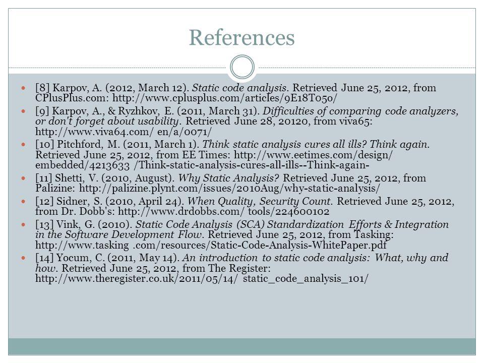References [8] Karpov, A. (2012, March 12). Static code analysis. Retrieved June 25, 2012, from CPlusPlus.com: http://www.cplusplus.com/articles/9E18T