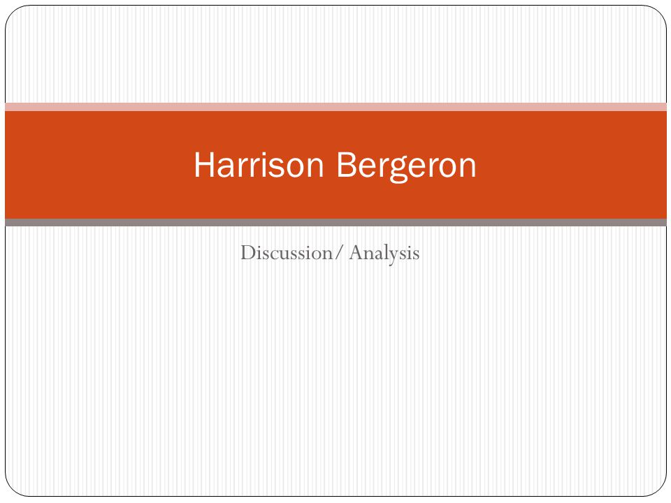 Discussion/ Analysis Harrison Bergeron