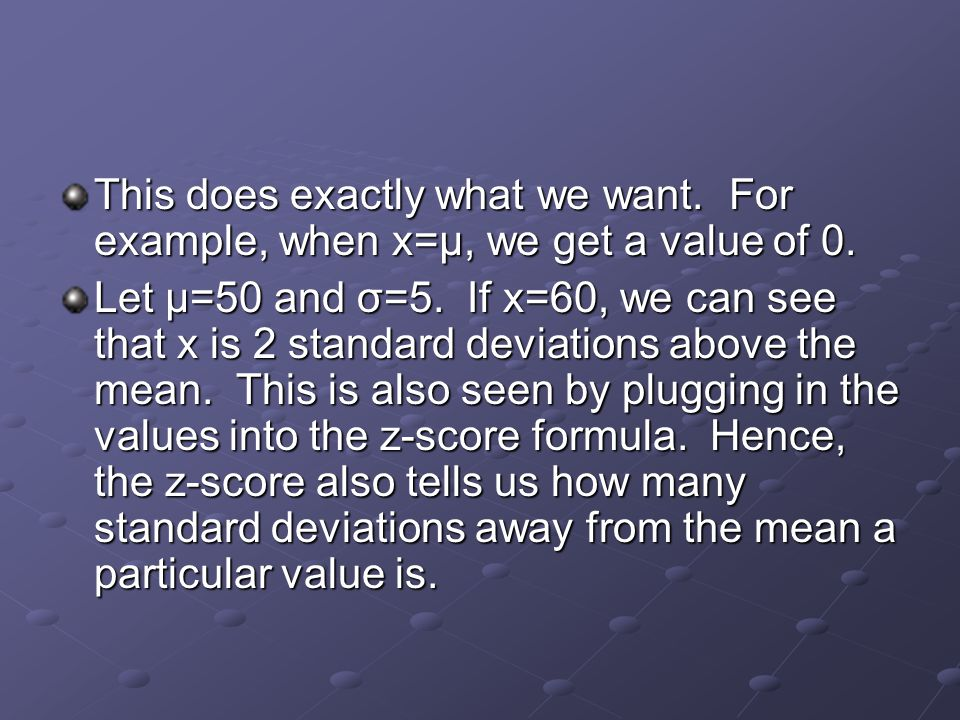 This does exactly what we want. For example, when x=μ, we get a value of 0.