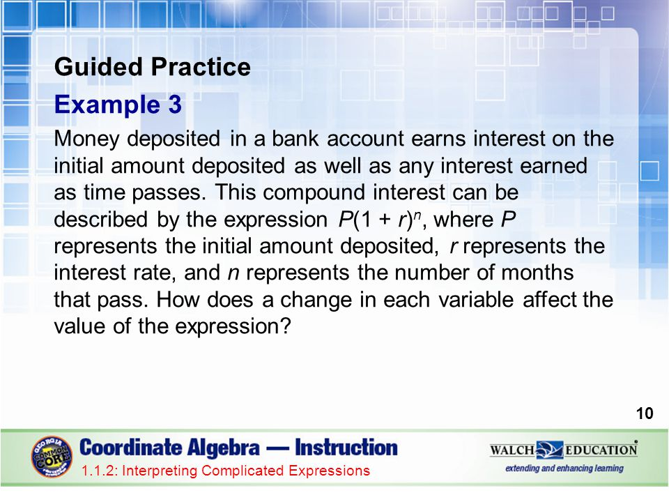 Guided Practice Example 3 Money deposited in a bank account earns interest on the initial amount deposited as well as any interest earned as time passes.