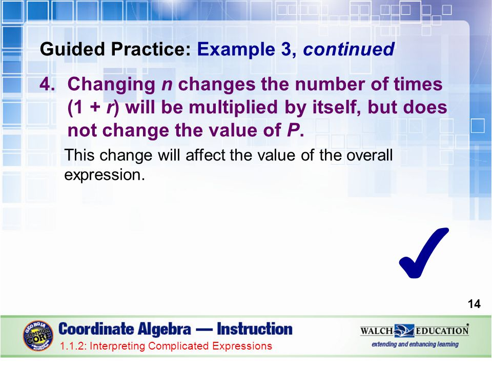 Guided Practice: Example 3, continued 4.Changing n changes the number of times (1 + r) will be multiplied by itself, but does not change the value of P.