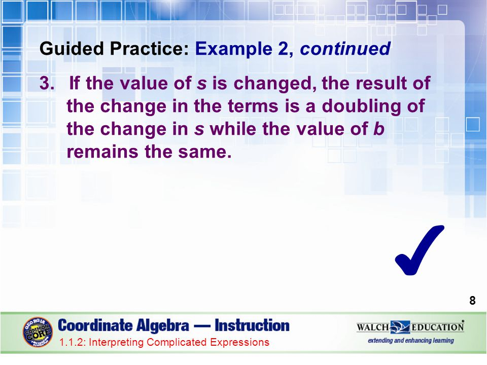 Guided Practice: Example 2, continued 3.If the value of s is changed, the result of the change in the terms is a doubling of the change in s while the value of b remains the same.